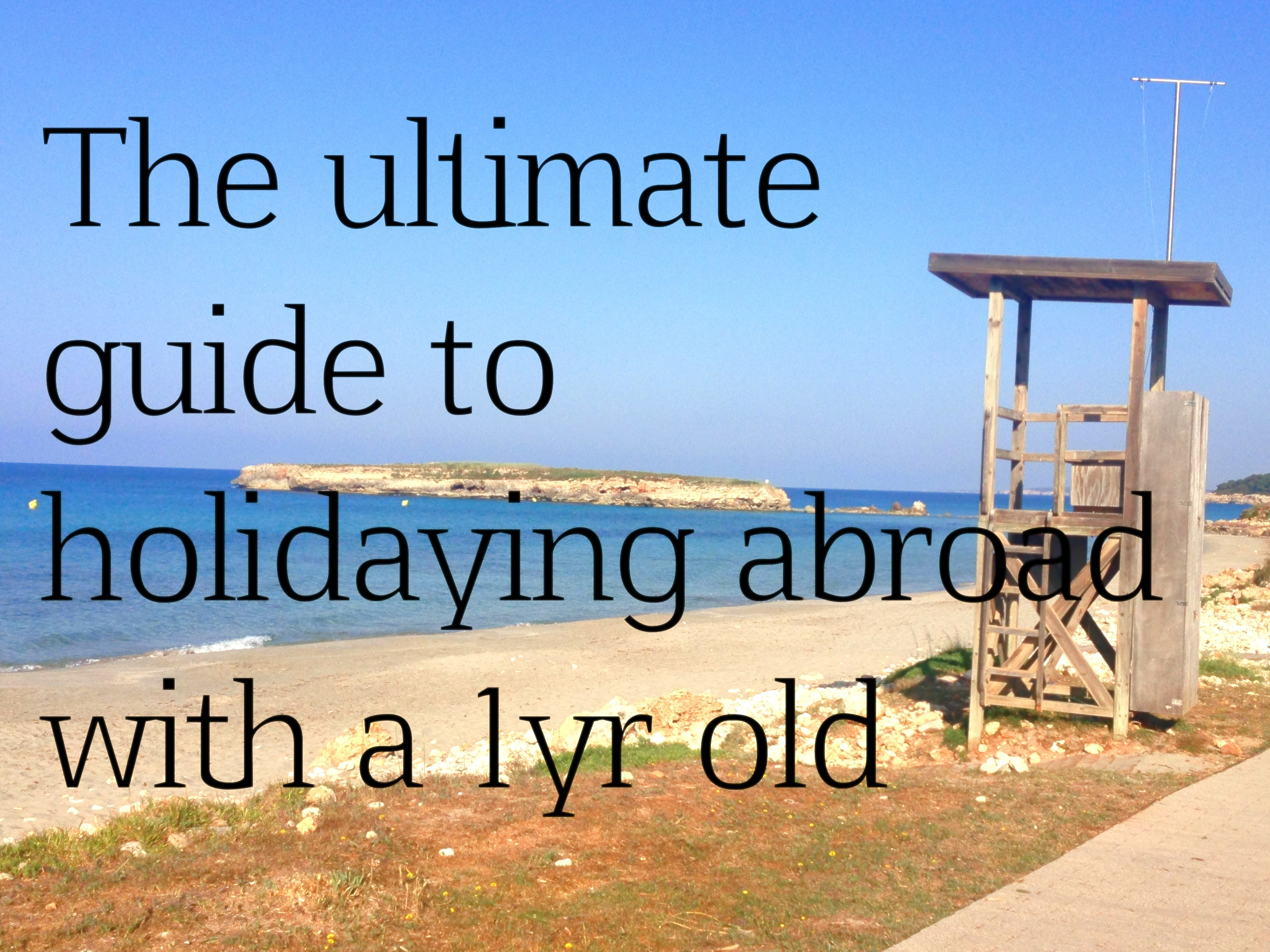 Taking a one year old baby abroad – including flying – tips and