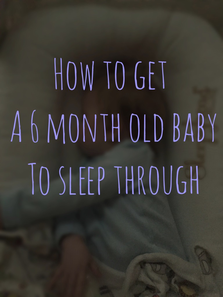 How to get a 6 month old baby to sleep through